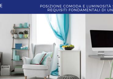 Posizione comoda e luminosità sono i requisiti fondamentali di una casa
